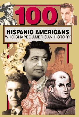 100 Hispanic-Americans Who Shaped American History, Laezman, Rick