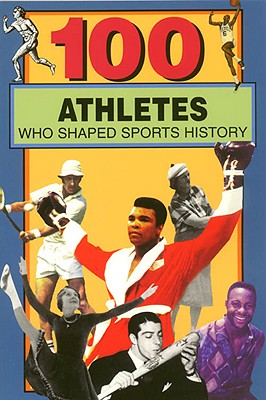 Image for 100 Athletes Who Shaped Sports History (100 Series)