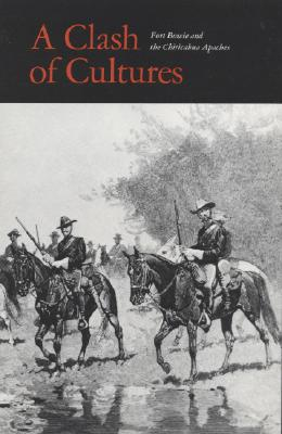 Clash of Cultures: Fort Bowie and the Chiricahua Apaches, Utley, Robert M.