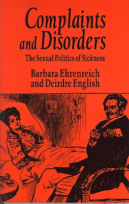 Image for Complaints and Disorders: The Sexual Politics of Sickness (Contemporary Classics)