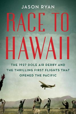 Image for Race to Hawaii: The 1927 Dole Air Derby and the Thrilling First Flights That Opened the Pacific