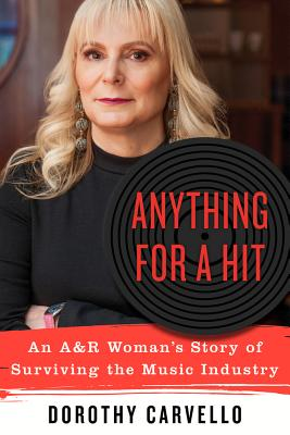 Image for Anything for a Hit: An A&R Woman's Story of Surviving the Music Industry