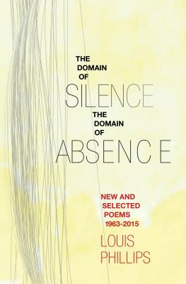 Domain of Silence/Domain of Absence: New & Selected Poems, 1963-2015, Phillips, Louis