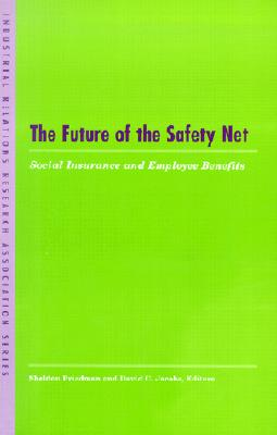Image for The Future of the Safety Net: Social Insurance and Employee Benefits (LERA Research Volumes)