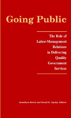 Image for Going Public: The Role of Labor-Management Relations in Delivering Quality Government Services (LERA Research Volumes)