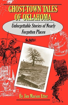 Ghost-Town Tales of Oklahoma : Unforgettable Stories of Nearly Forgotten Places, Etter, Jim Marion