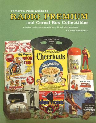 Image for Tomart's Price Guide to Radio Premium and Cereal Box Collectibles: Including Comic Character, Pulp Hero, TV and Other Premiums (Tomart's Price Guides)