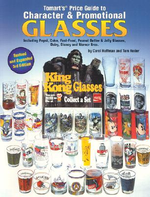 Image for Tomart's Price Guide to Character & Promotional Glasses Including Pepsi, Coke, Fast-Food, Peanut Butter and Jelly Glasses; Plus Dairy Glasses & Milk
