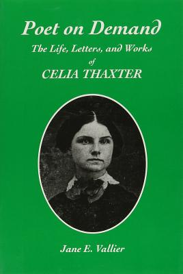 Image for POET ON DEMAND: THE LIFE, LETTERS, AND WORKS OF CELIA THAXTER