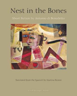 Image for Nest in the Bones: Stories by Antonio Benedetto