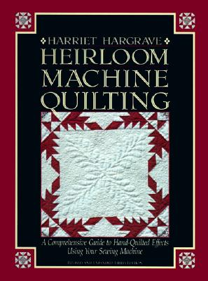Image for Heirloom Machine Quilting: A Comprehensive Guide to Hand-Quilted Effects Using Your Sewing Machine