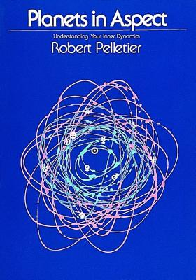 Image for Planets in Aspect: Understanding Your Inner Dynamics (The Planet Series)