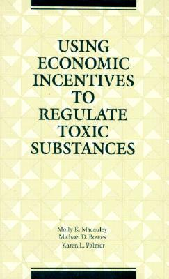 Using Economic Incentives to Regulate Toxic Substances, MacAuley, Molly D.;Bowes, Michael D.;Palmer, Karen L.