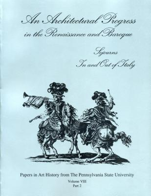Image for An Architectural Progress in the Renaissance and Baroque: Sojourns In and Out of Italy (Papers in Art History)