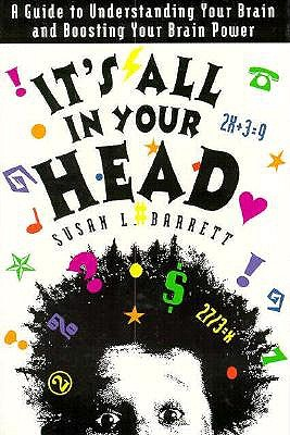 Image for It's All in Your Head: A Guide to Understanding Your Brain and Boosting Your Brain Power