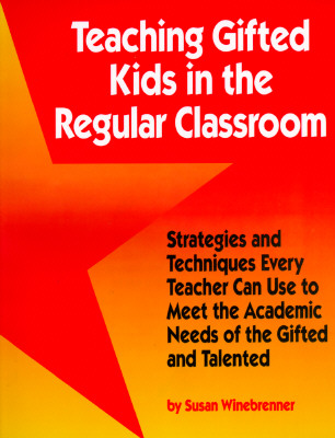 Image for Teaching Gifted Kids in the Regular Classroom: Strategies and Techniques Every Teacher Can Use to Meet the Academic Needs of the Gifted and Talented