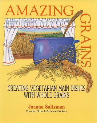 Amazing Grains: Creating Vegetarian Main Dishes with Whole Grains, Joanne Saltzman