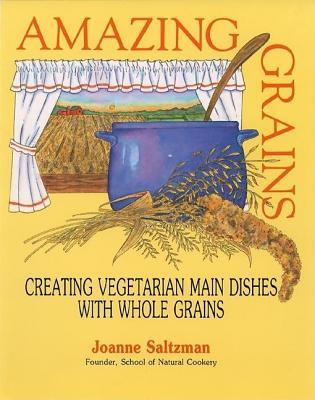 Amazing Grains: Creating Vegetarian Main Dishes with Whole Grains, Joanne Saltzman