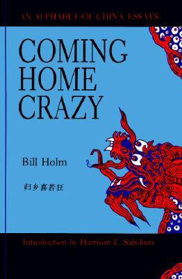 Coming Home Crazy/an Alphabet of China Essays, Holm, Bill
