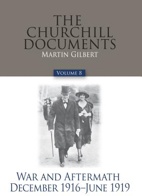 Image for The Churchill Documents, Volume 8: War and Aftermath, December 1916-June 1919 (Official Biography of Winston S. Churchill)