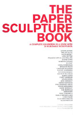 Image for The Paper Sculpture Book : a Complete exhibition in a Book with 29 Buildable Sculptures