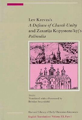 English Translations: Lev Krevza's 'Defense of Church Unity' (1617) and Zaxariya Kopystens'kyj's 'Palinodiya' or 'Book of Defense of the Holy ... 1 and 2 The Charles Eliot Norton Lectures) [2-Vol. Set]