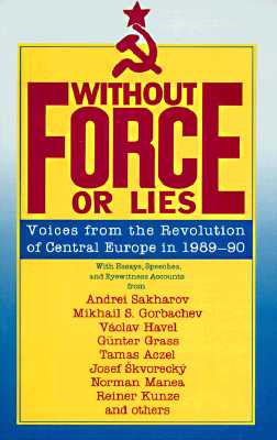 Without Force or Lies: Voices from the Revolution of Central Europe, 1989-90, Brinton, William M.
