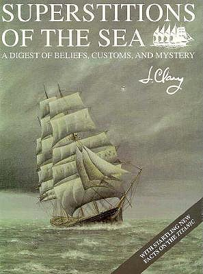 Superstitions of the Sea: A Digest of Beliefs, Customs, and Mystery, Clary, Jim