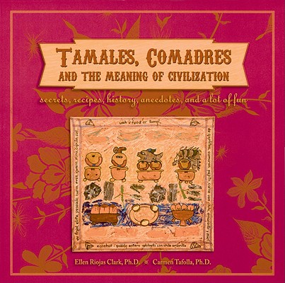 Tamales, Comadres, and the Meaning of Civilization, Clark, Ellen Riojas; Tafolla, Carmen