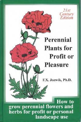Perennial Plants for Profit or Pleasure (How to grow perennial flowers and herbs for profit or personal landscape use), Jozwik  PhD, Francis; Gist, John [Editor]