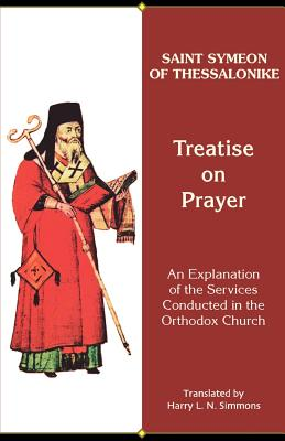 Treatise on Prayer: An Explanation of the Services Conducted in the Orthodox Church (Archbishop Iakovos Library of Ecclesiastical and Historical Sou), HARRY L.N. SIMMONS