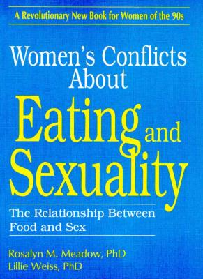 Women's Conflicts About Eating and Sexuality: The Relationship Between Food and Sex (Haworth Women's Studies), Cole, Ellen; Rothblum, Esther D; Weiss, Lillie; Meadow, Rosalyn