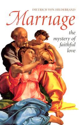 Marriage: The Mystery of Faithful Love, DIETRICH VON HILDEBRAND