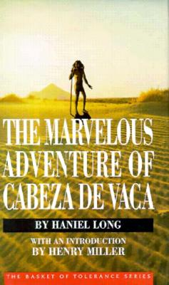 The Marvelous Adventure of Cabeza de Vaca (The Basket of Tolerance Ser.), Long, Haniel; Miller, Henry (intro.)