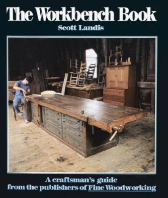 The Workbench Book: A Craftsman's Guide from the Publishers of FWW (Craftsman's Guide to), Landis, Scott