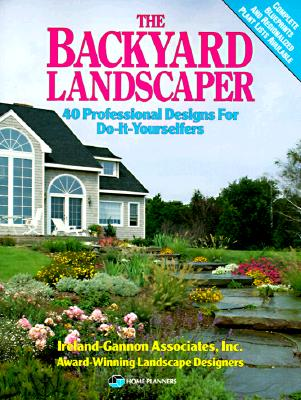 Image for The Backyard Landscaper: 40 Professional Designs for Do-It-Yourselfers