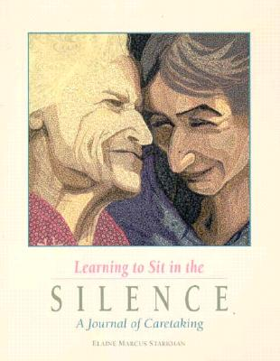 Image for Learning to Sit in the Silence : A Journal of Caretaking