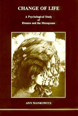 Image for Change of Life a Psychological Study of Dreams and the Menopause (Studies in Jungian Psychology by Jungian Analysts, 16)