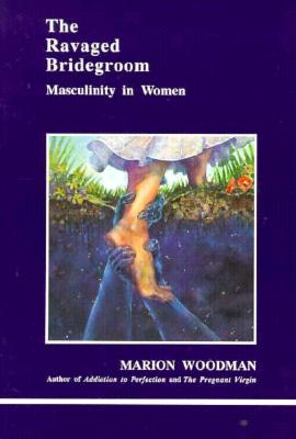Image for The Ravaged Bridegroom: Masculinity in Women (Studies in Jungian Psychology By Jungian Analysts)