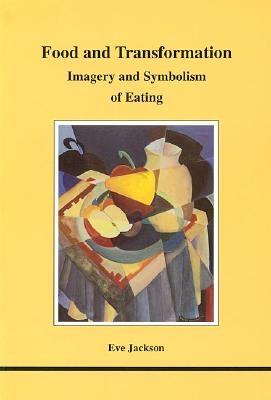 Image for Food and Transformation (STUDIES IN JUNGIAN PSYCHOLOGY BY JUNGIAN ANALYSTS)