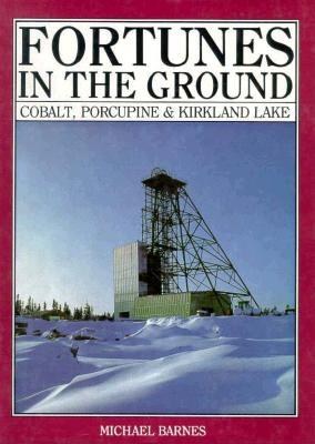 Image for Fortunes in the Ground: Cobalt, Porcupine and Kirkland Lake