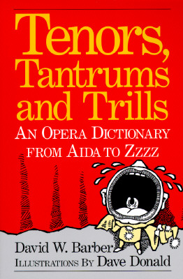TENORS, TANTRUMS AND TRILLS OPERA DICTIONARY, BARBER, DAVID