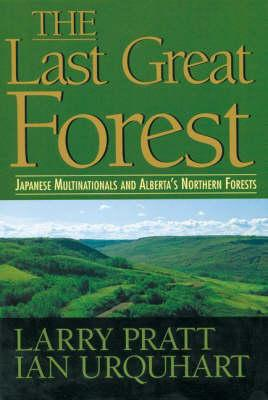 Image for The Last Great Forest: Japanese Multinationals and Alberta's Northern Forests