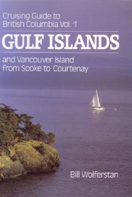 Image for CRUISING GUIDE TO BRITISH COLUMBIA VOL. 1 GULF ISLANDS AND VANCOUVER ISLAND FROM SOOKE TO COURTENAY