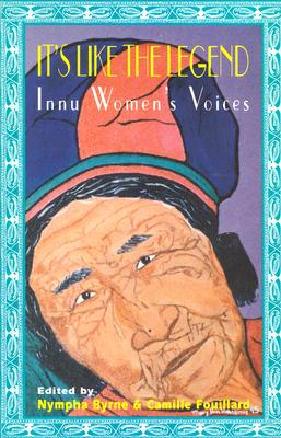 Image for It's Like the Legend: Innu Women's Voices