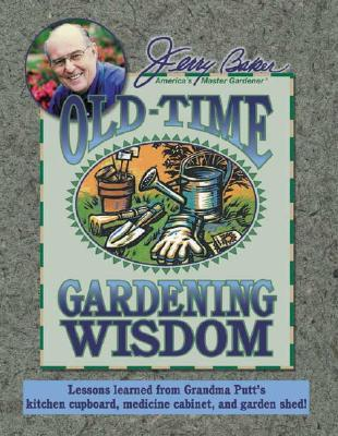OLD-TIME GARDENING WISDOM, BAKER, JERRY