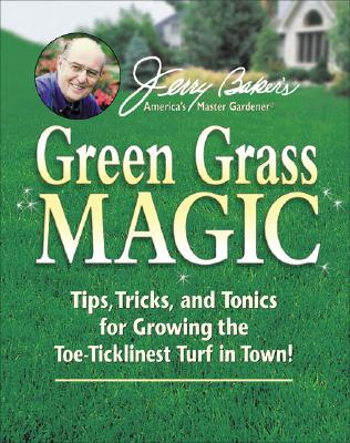 Image for Jerry Baker's Green Grass Magic: Tips, Tricks, and Tonics for Growing the Toe-Ticklinest Turf in Town! (Jerry Baker Good Gardening series)