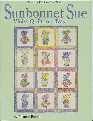 Sunbonnet Sue Visits Quilt in a Day, ELEANOR BURNS