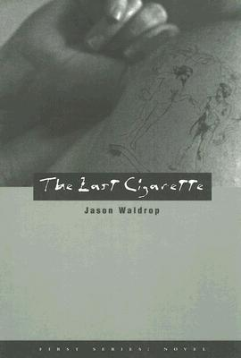 The Last Cigarette (First Series: Novel), Waldrop, Jason