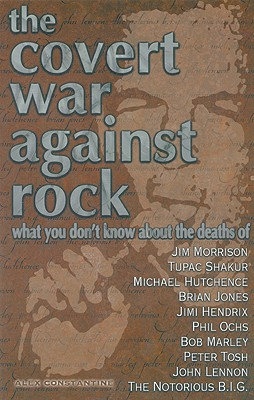 Image for Covert War Against Rock : What You Dont Know About the Deaths of Jim Morrison, Tupac Shakur, Michael Hutchence, Brian Jones, Jimi Hendrix, Phil Ochs, Bob Marley, Peter Tosh, j